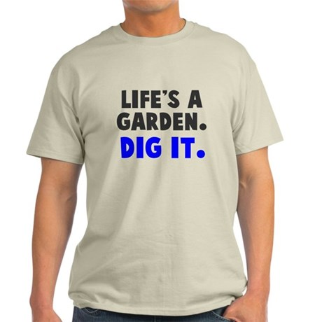 Life 39 S A Garden Dig It T Shirt By Everybodyshirts1