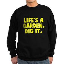 Life's A Garden. Dig It. Sweatshirt