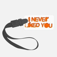 I Never Liked You Luggage Tag