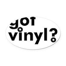 got_vinyl Oval Car Magnet