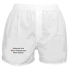Liberals are more dangerous than guns Boxer Shorts