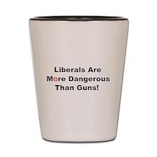 Liberals are more dangerous than guns Shot Glass