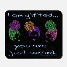 """I am gifted, you are just weird"" Mousepad"