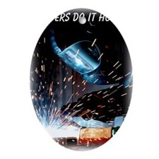 Welders Do It Hotter 50 inches wide  Oval Ornament