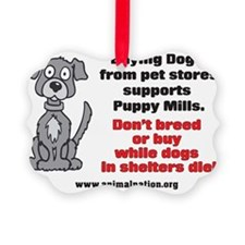 Puppy Mills Support Pet Stores Ornament