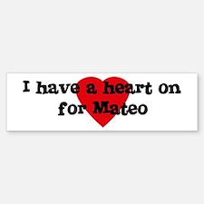 Heart on for Mateo Bumper Bumper Bumper Sticker