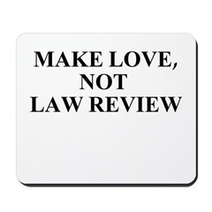 MAKE LOVE, NOT LAW REVIEW Mousepad
