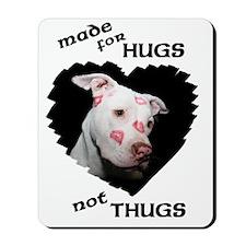 Made for Hugs Not Thugs Mousepad