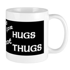 Made for Hugs Not Thugs Bumper Sticker  Mug