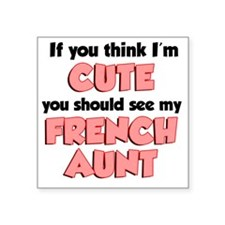 """Think Im Cute French Aunt Square Sticker 3"""" x 3"""""""