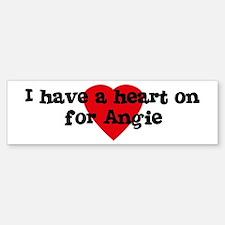 Heart on for Angie Bumper Bumper Bumper Sticker