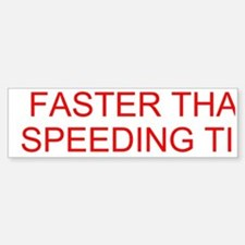Faster Than A Speeding Ticket Bumper Bumper Bumper Sticker