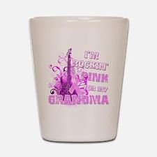 Im Rockin Pink for my Grandma Shot Glass