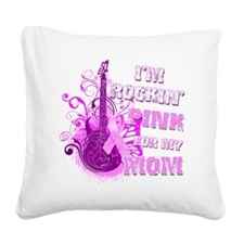 Im Rockin Pink for my Mom Square Canvas Pillow