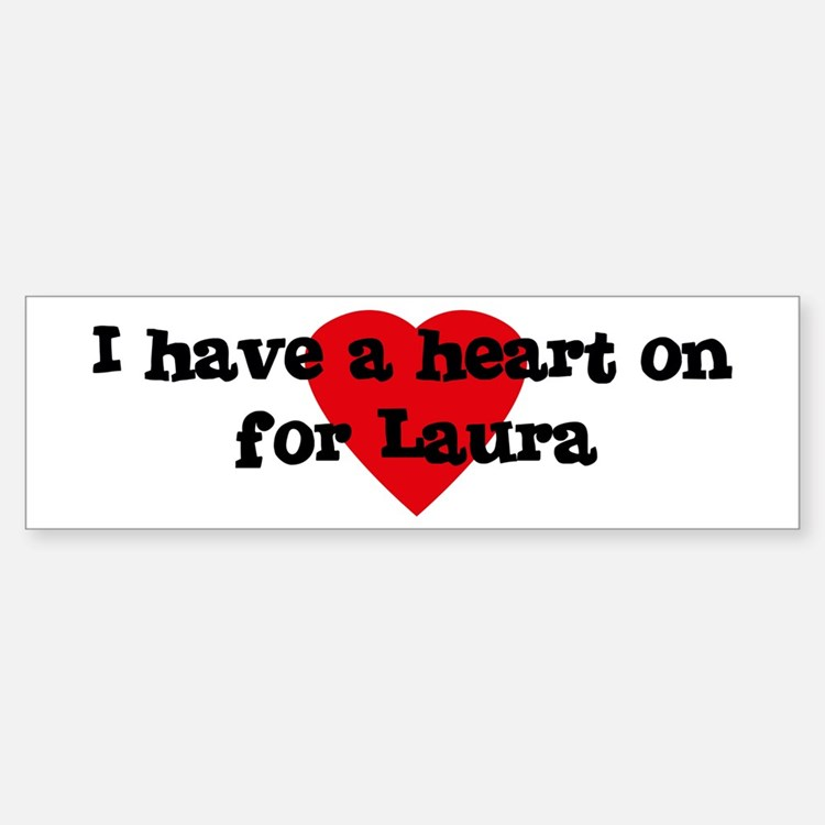 Heart on for Laura Bumper Bumper Bumper Sticker