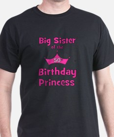 ofthebirthdayprincess_bigsister_50th T-Shirt