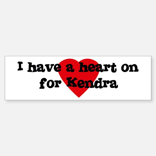Heart on for Kendra Bumper Bumper Bumper Sticker