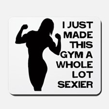i-just-made-the-gym-a-whole-lot-sexier Mousepad