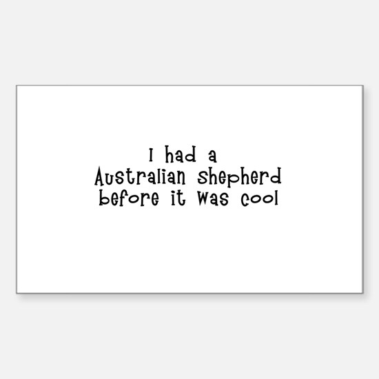 I had a Australian Shepherd b Sticker (Rectangular