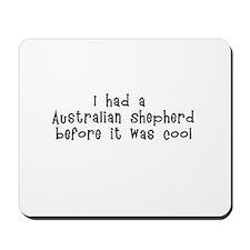 I had a Australian Shepherd b Mousepad