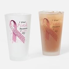I Wear Pink Because I Love My Daugh Drinking Glass
