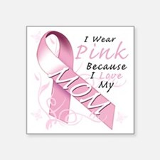 "I Wear Pink Because I Love  Square Sticker 3"" x 3"""
