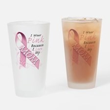 I Wear Pink Because I Love My Mom Drinking Glass