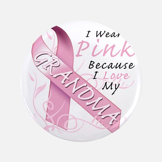 "I Wear Pink Because I Love My Grandma 3.5"" Button"