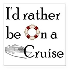 """Id Rather Cruise Square Car Magnet 3"""" x 3"""""""