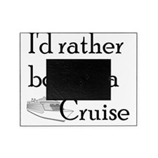 Id Rather Cruise Picture Frame