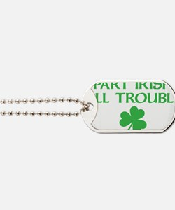 part irish all trouble Dog Tags