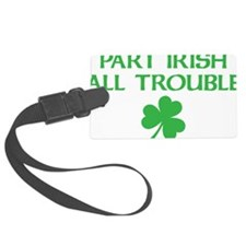 part irish all trouble Luggage Tag
