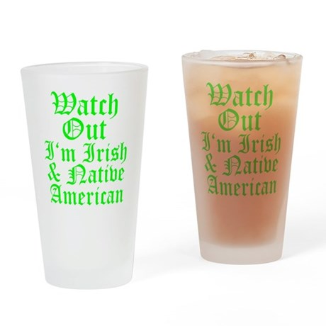 WATCH OUT Im Irish Native American Drinking Glass