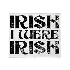 Irish I were irish Throw Blanket