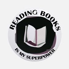reading books is my superpower Round Ornament