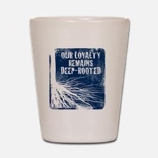 Our loyalty remains deep-rooted Shot Glass