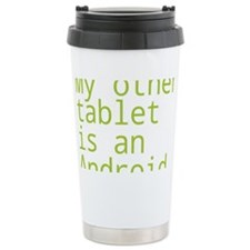 My other tablet is an android Travel Mug