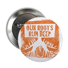 "Our roots run deep 2.25"" Button"