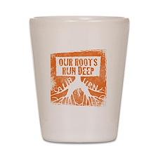 Our roots run deep Shot Glass