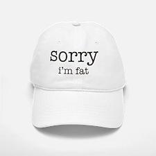 sorry im fat Baseball Baseball Cap
