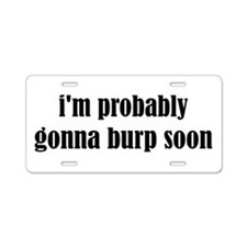 Burp Soon Aluminum License Plate