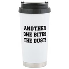 ANOTHER ONE BITES THE DUST Travel Mug