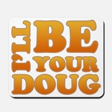 ill-be-your-doug-drk2 Mousepad