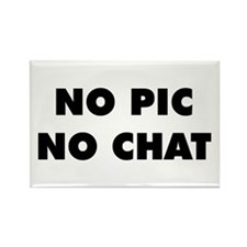 No Pic No Chat Rectangle Magnet
