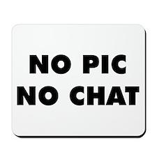 No Pic No Chat Mousepad