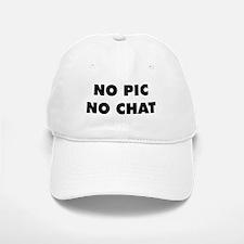 No Pic No Chat Baseball Baseball Cap
