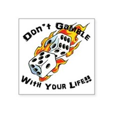"Dont Gamble with your Life Square Sticker 3"" x 3"""