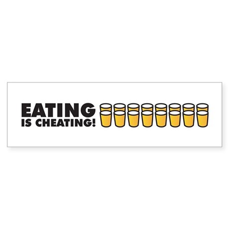Eating is Cheating! Bumper Sticker