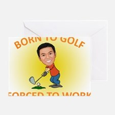 Born to Golf Forced to Work Greeting Card