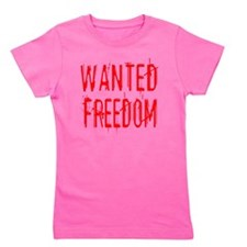 wanted freedom blood red Girl's Tee